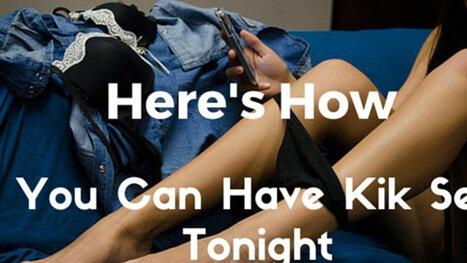 Looking for Kik Sex? Here's how to get laid tonight